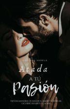 Atada A Tu Pasión.  18+ by DarianaVarela