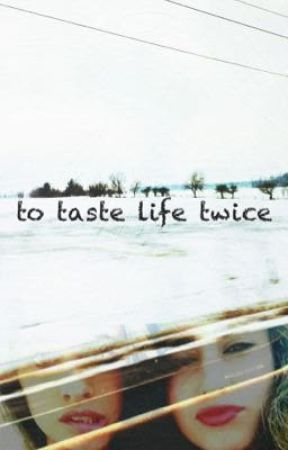 To Taste Life Twice (Camren) by kyrie999