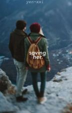 Saving Her by _M4DH4TTER_