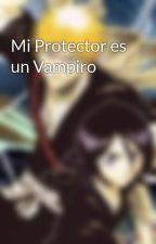 Mi Protector es un Vampiro by LouDG28