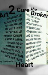 Art 2 Cure the Broken Heart -AshleeBirch726 by AshleeBirch726