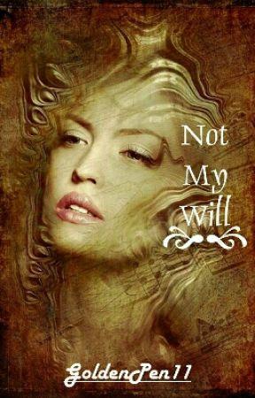 Not My Will by GoldenPen11