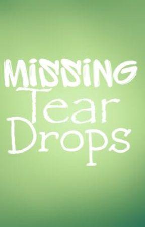 Missing tear drops by ImortalityMyDarlings