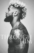 THROUGH HIM by Ivorygyal