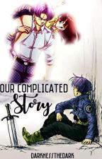 Our complicated story  by Darknessthedark
