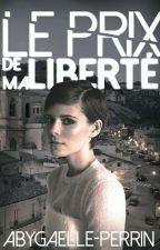 LE PRIX DE MA LIBERTÉ by Abygaelle-Perrin