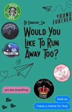 Would You Like To Run Away Too? by DorothySHood74