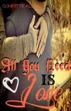 All You Need Is Love by Conf3ttiFalling