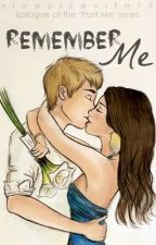 Remember Me: The Trust Me Series Epilogue by ThatGirlNamedLexie