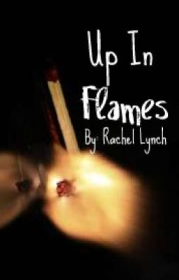Up in Flames I've quit writing this for FTF sequel check out my profile for info
