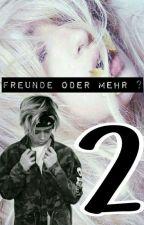》Freunde oder Mehr 2《 {Wattys2017} by KreativesGurl