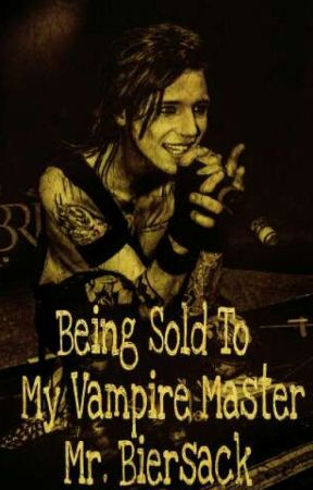 Being Sold To Mr. Biersack by ASHLEYPURDYLover536