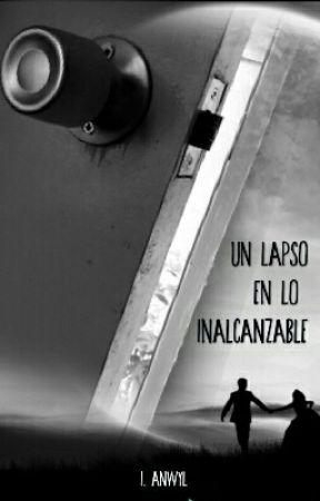 Un lapso en lo inalcanzable  by IndraAnwyl