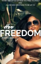 Her Freedom (book1)(completed) by KaylaNashhh