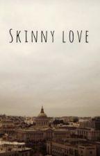 Skinny Love by manyshadesofblack