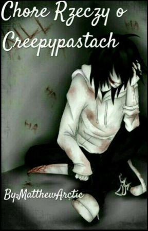 Chore Rzeczy O Creepypastach by MatthewArctic