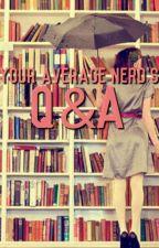 Q&A - Your Average Nerd by YourAverageNerd_