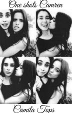 One shots Camren- Camila Tops by Liam_camrenDL