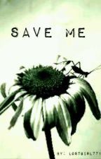 SAVE ME by LostGirl771