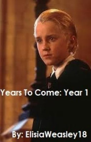 years to come year 1 draco malfoy love story elisia