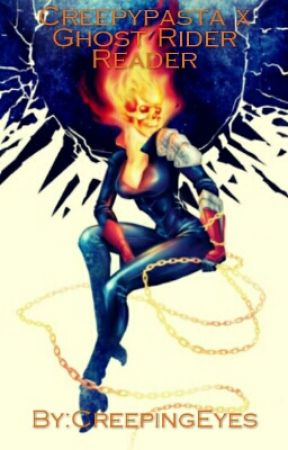 (Creepypasta x Ghost Rider! Reader) by CreepingEyes