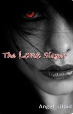 The Lone Slayer by Angel_LilGirl