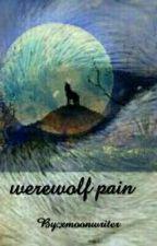 Werewolf Pain by xmoonwriter
