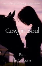 Cowgirl Soul (second book in Cowgirl Ways series)  by lils_unicorn