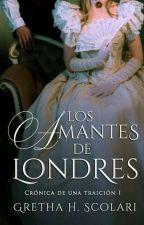 Los amantes de Londres (Crónica de una traición 1) by gretha-H