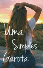Uma Simples Garota by GabriellaRosenauSilv