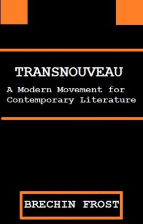 Transnouveau: A Modern Movement for Contemporary Literature by BrechinFrost
