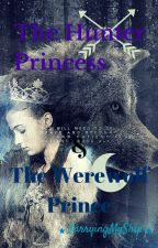 The Hunter Princess and The Werewolf Prince by LarryingMyShip