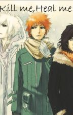 Kill me,Heal me. (Adaptacion IchiRuki.) by ChicaDeLetras00
