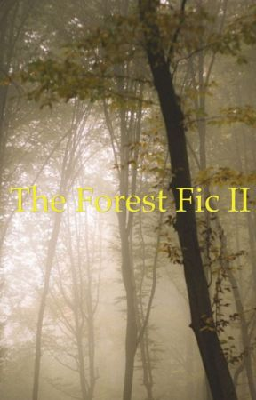 The forest fic II by Haleyrobinson12