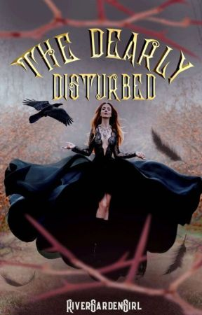 The Dearly Disturbed by RiverGardenGirl