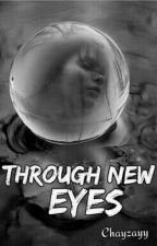 Through New Eyes (COMING SOON) by chayzayy