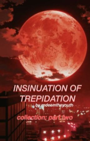 INSINUATION OF TREPIDATION ✔ by redeemtheyouth