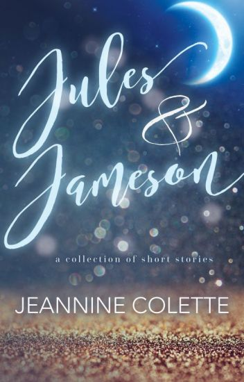 Jules & Jameson - A Love Story Told In Seven Acts