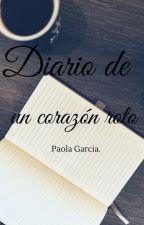 Diario de un corazón roto. by PaolaCG14