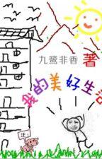 Cuộc sống tốt đẹp của tôi_Cửu Lộ Phi Hương by Nguyetnhanhi