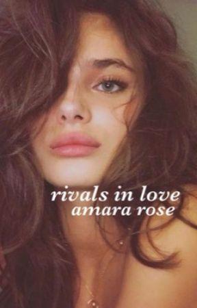 Rivals In Love. by Amara_Rose