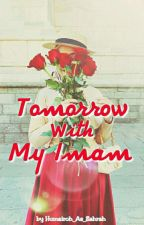 Tomorrow With My Imam by HumairohAzZahrah