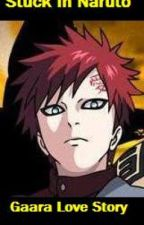 Stuck In Naruto (Naruto Fan Fic/Gaara Love Story) [Discontinued] by gaaraloverstorm3000