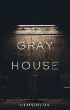 Gray House [COMPLETED] by khionenyx08