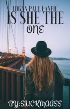 Is she the one (Logan Paul fan fiction) by WENDYXHERRON