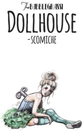 Dollhouse (Scomiche) by bubblegrassi