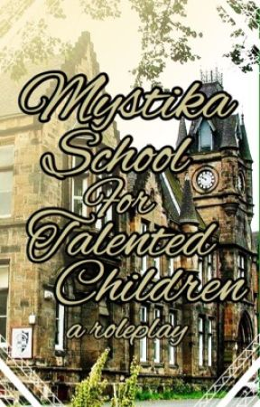 Mystika School For Talented Children (a roleplay) by la_mangue_triste