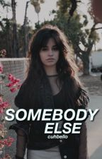 Somebody Else (Camila/You)  by cuhbello