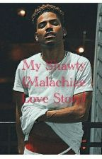 My Shawty 👑🤘(Malachiae Love Story) by Killa_A5