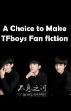 A Choice to Make-TFboys FanFiction by annoynimity
